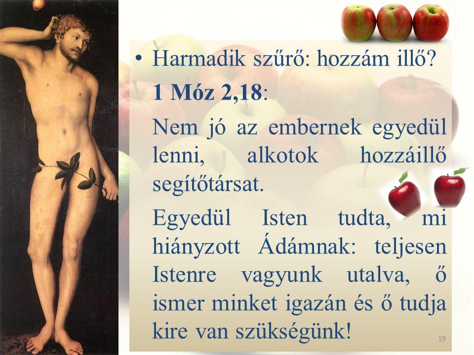 H armadik szűrő: hozzám illő? 1 Móz 2,18: Nem jó az embernek egyedül lenni, alkotok hozzáillő segítőtársat. Egyedül Isten tudta, mi hiányzott Ádámnak: