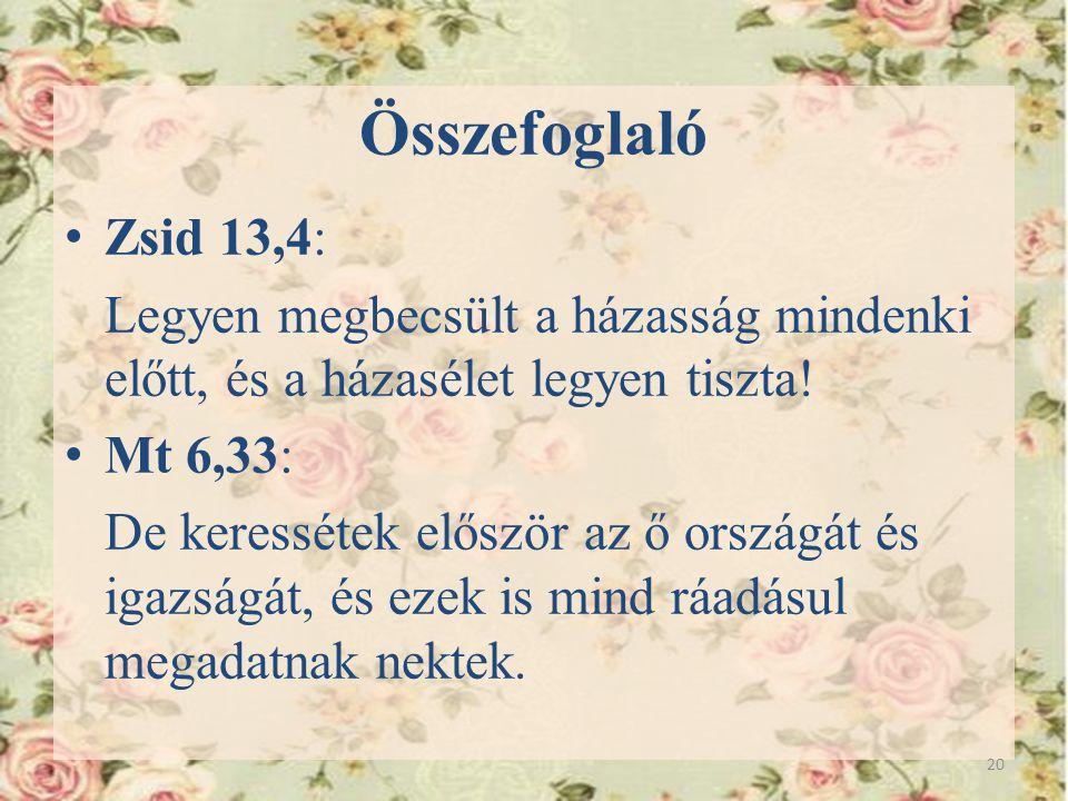 Összefoglaló Z sid 13,4: Legyen megbecsült a házasság mindenki előtt, és a házasélet legyen tiszta! M t 6,33: De keressétek először az ő országát és i