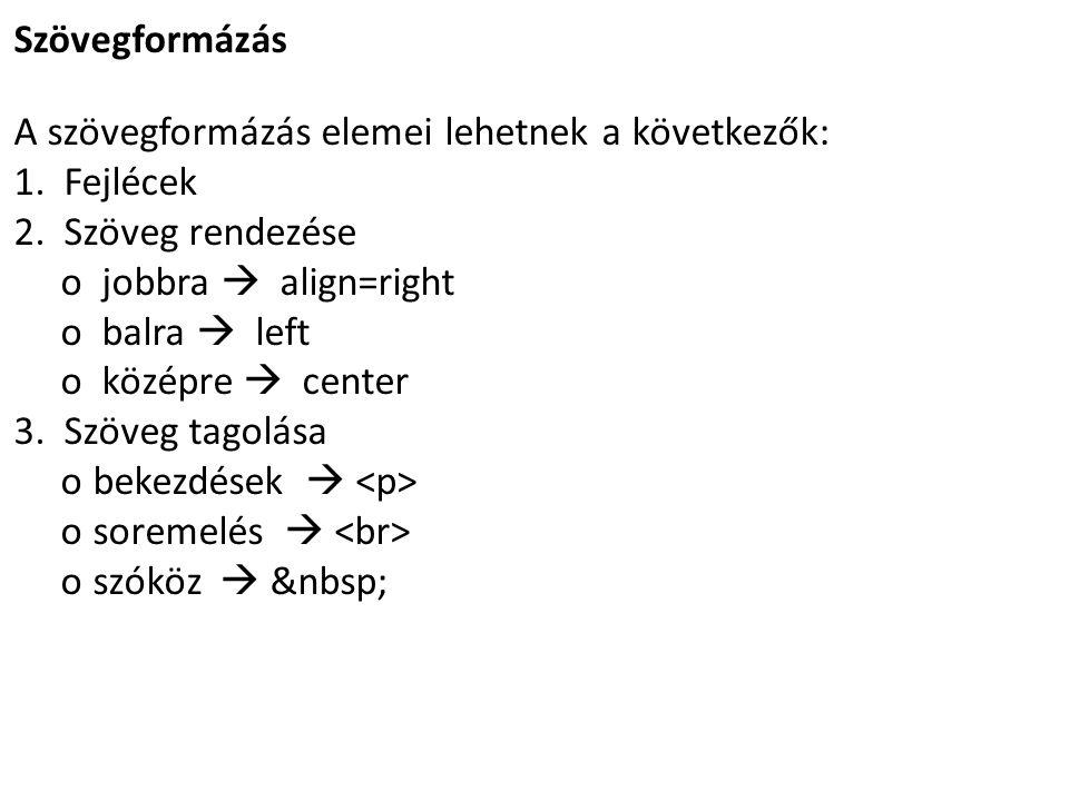 Szövegformázás A szövegformázás elemei lehetnek a következők: 1.