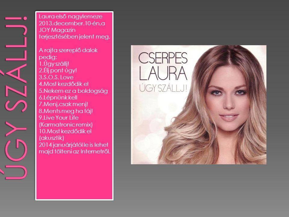 Laura első nagylemeze 2013.december.10-én,a JOY Magazin terjesztésében jelent meg.