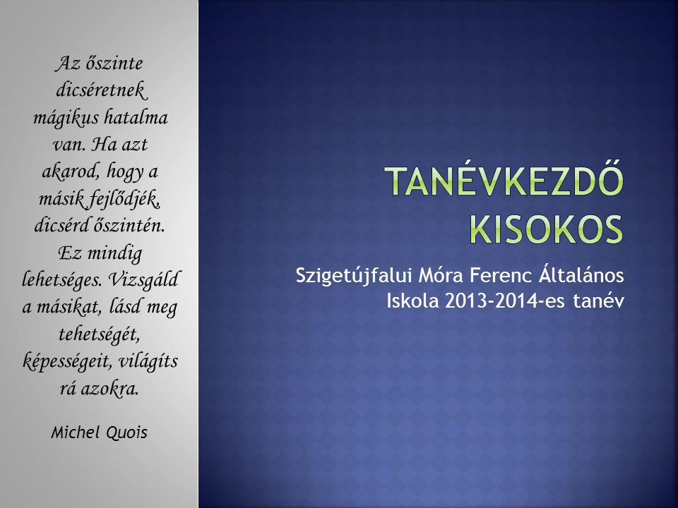 Szigetújfalui Móra Ferenc Általános Iskola 2013-2014-es tanév Az őszinte dicséretnek mágikus hatalma van.