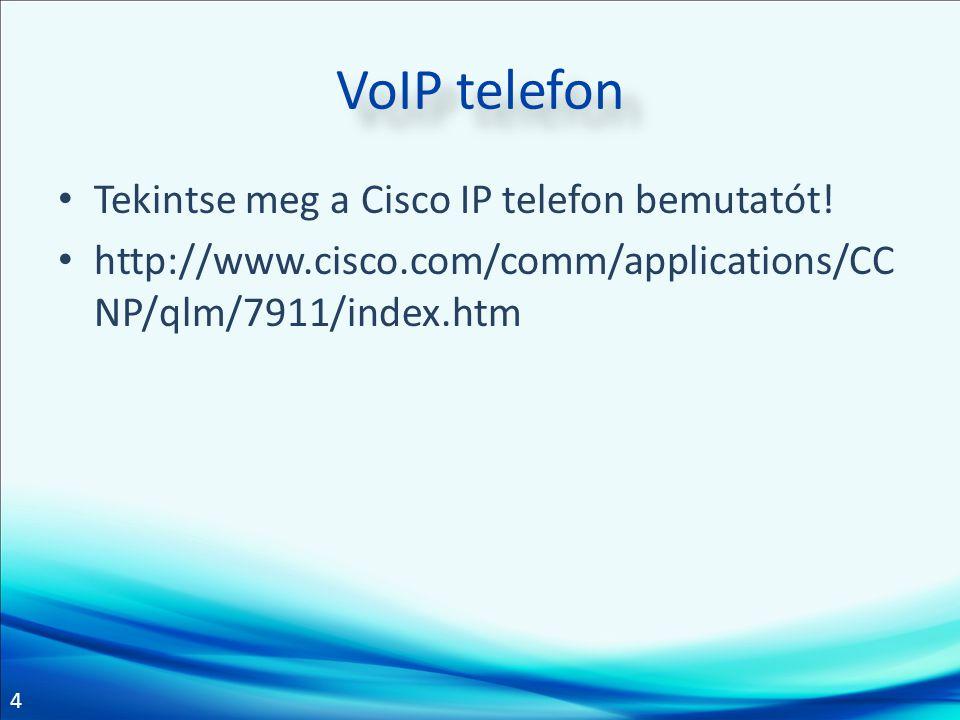 4 VoIP telefon Tekintse meg a Cisco IP telefon bemutatót! http://www.cisco.com/comm/applications/CC NP/qlm/7911/index.htm