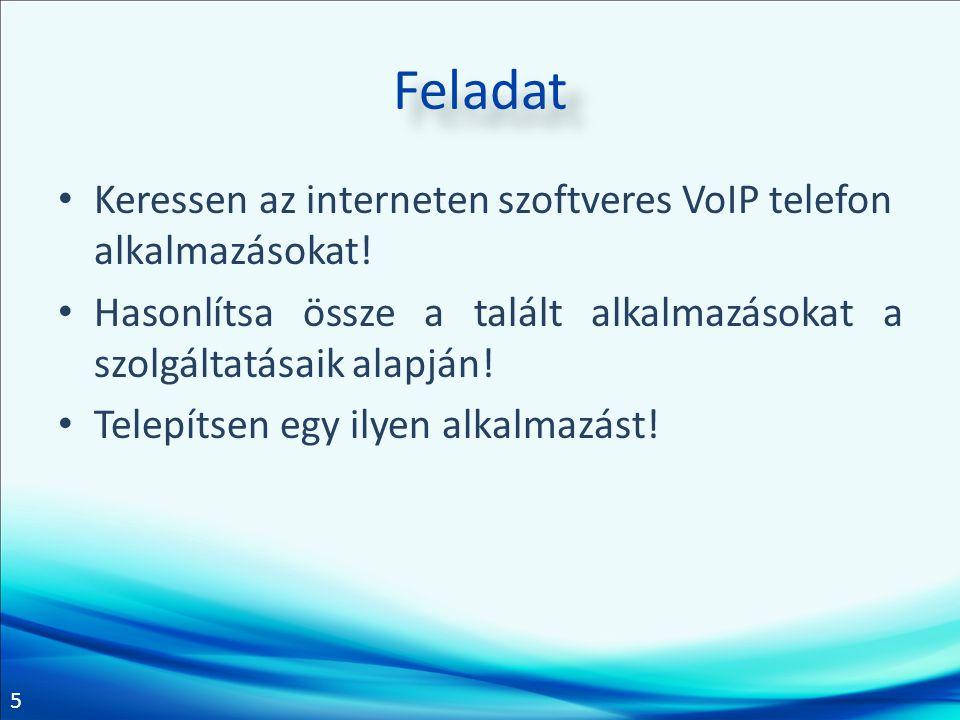 5 Feladat Keressen az interneten szoftveres VoIP telefon alkalmazásokat! Hasonlítsa össze a talált alkalmazásokat a szolgáltatásaik alapján! Telepítse