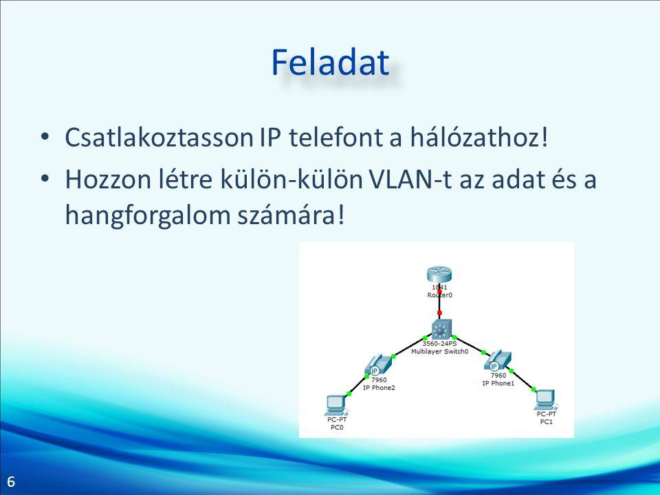 6 Feladat Csatlakoztasson IP telefont a hálózathoz! Hozzon létre külön-külön VLAN-t az adat és a hangforgalom számára!