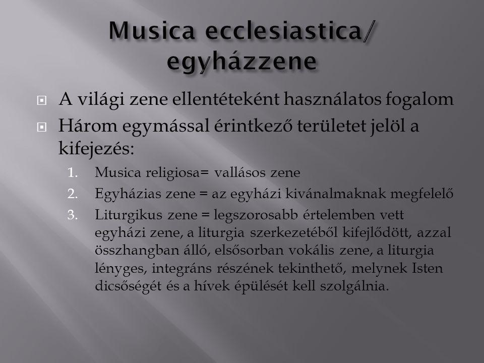  A világi zene ellentéteként használatos fogalom  Három egymással érintkező területet jelöl a kifejezés: 1. Musica religiosa= vallásos zene 2. Egyhá