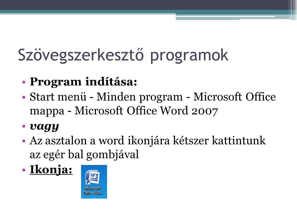 Szövegszerkesztő programok Program indítása: Start menü - Minden program - Microsoft Office mappa - Microsoft Office Word 2007 vagy Az asztalon a word