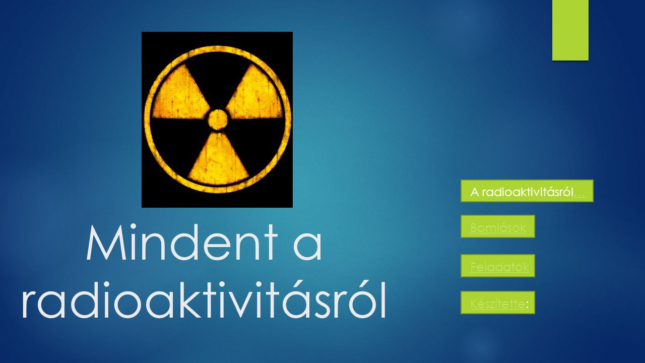A radioaktivitásról… A radioaktivitás a nem stabil (úgynevezett radioaktív ) atommagok bomlásának folyamata.