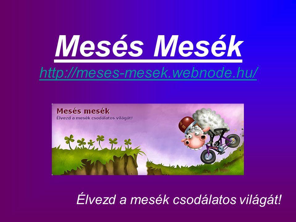 Mesés Mesék http://meses-mesek.webnode.hu/ http://meses-mesek.webnode.hu/ Élvezd a mesék csodálatos világát!