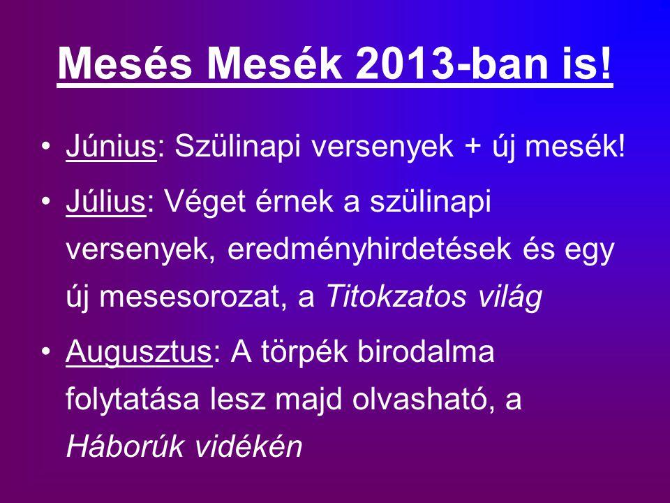 Mesés Mesék 2013-ban is! Június: Szülinapi versenyek + új mesék! Július: Véget érnek a szülinapi versenyek, eredményhirdetések és egy új mesesorozat,