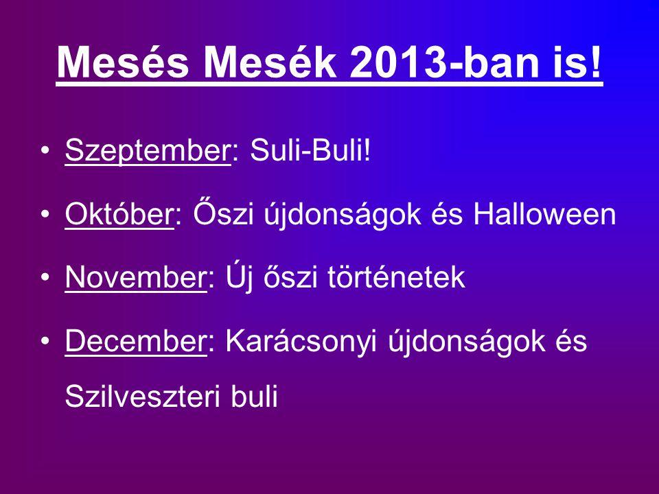 Mesés Mesék 2013-ban is! Szeptember: Suli-Buli! Október: Őszi újdonságok és Halloween November: Új őszi történetek December: Karácsonyi újdonságok és