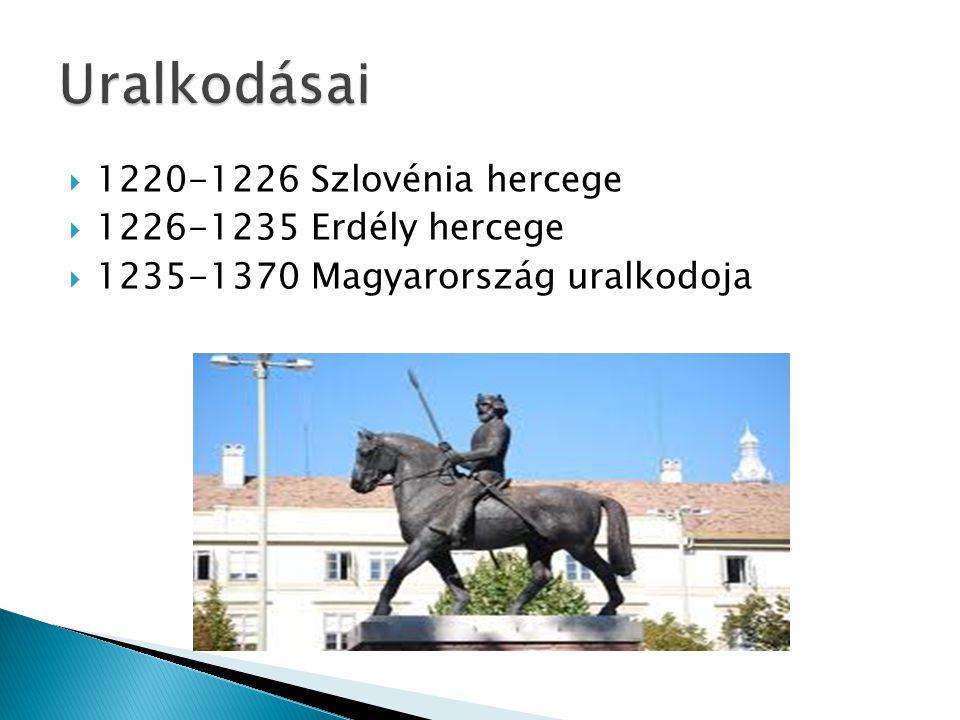  1220-1226 Szlovénia hercege  1226-1235 Erdély hercege  1235-1370 Magyarország uralkodoja