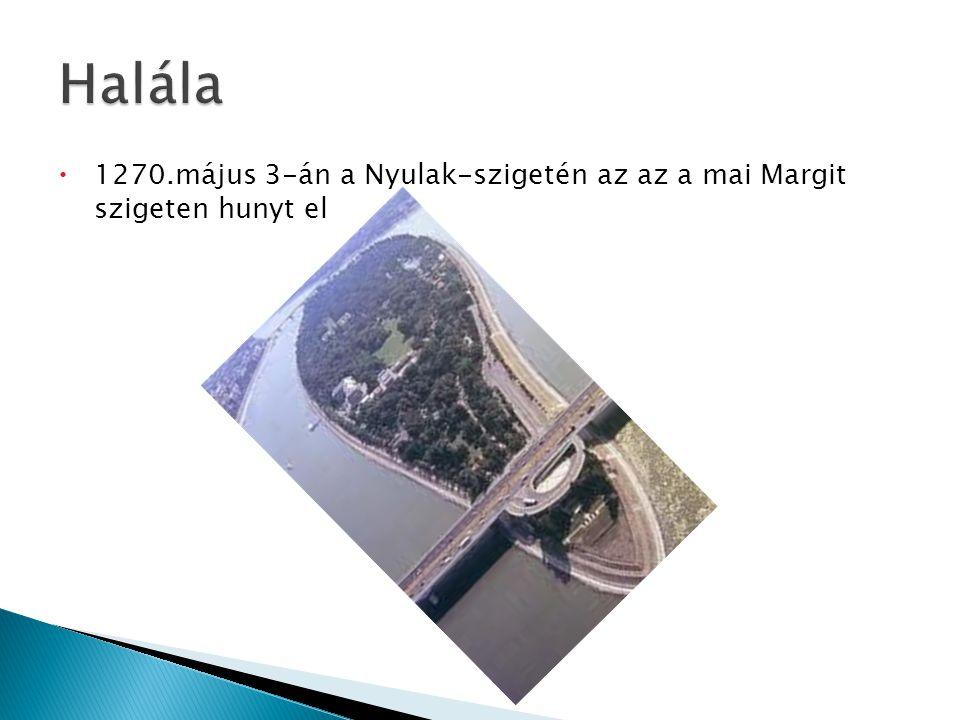  1270.május 3-án a Nyulak-szigetén az az a mai Margit szigeten hunyt el