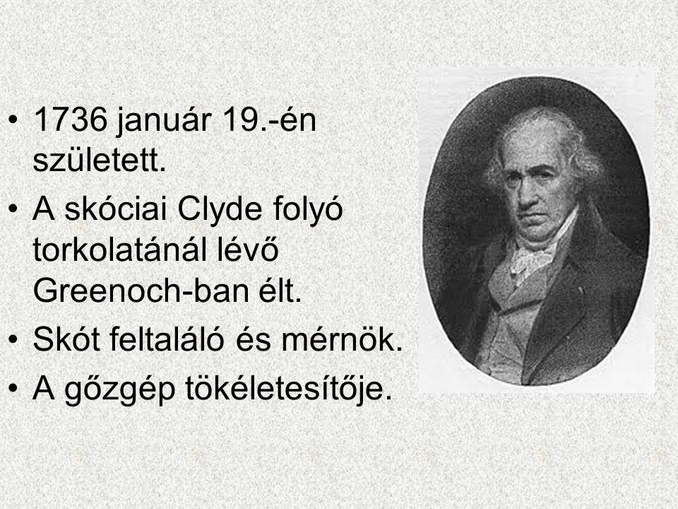 1736 január 19.-én született. A skóciai Clyde folyó torkolatánál lévő Greenoch-ban élt. Skót feltaláló és mérnök. A gőzgép tökéletesítője.