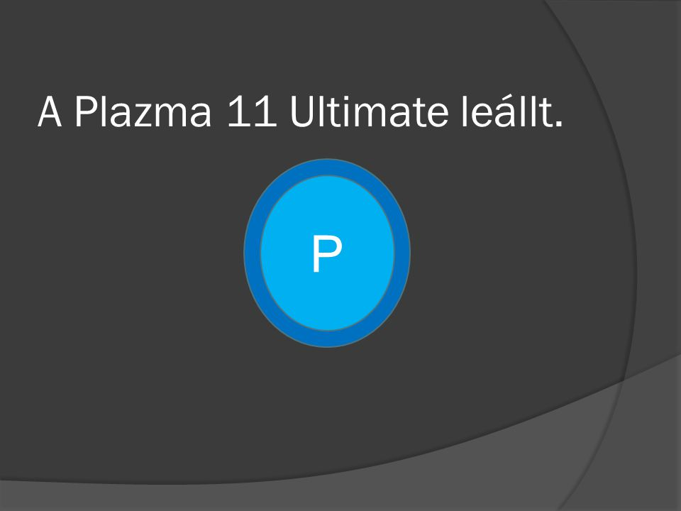 A Plazma 11 Ultimate leállt. P
