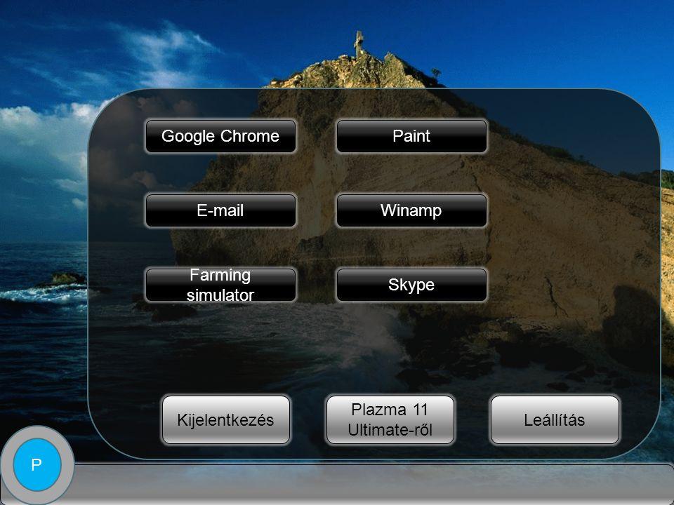 P Google Chrome E-mailWinamp Skype Farming simulator Paint Leállítás Plazma 11 Ultimate-ről Kijelentkezés