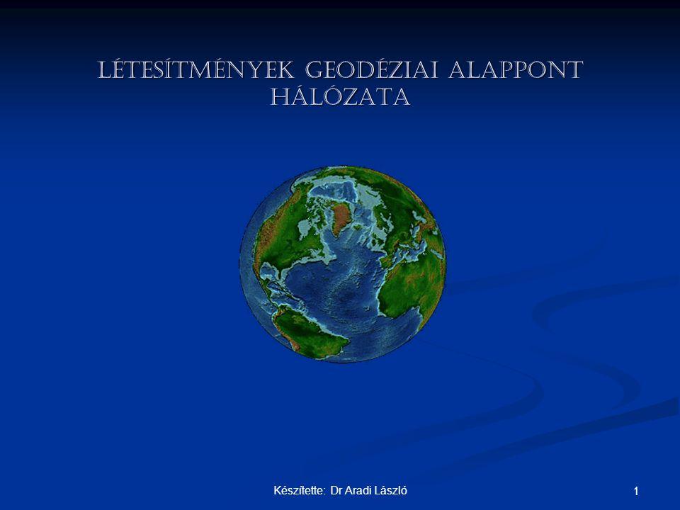 Készítette: Dr Aradi László 1 LÉTESÍTMÉNYEK GEODÉZIAI ALAPPONT HÁLÓZATA