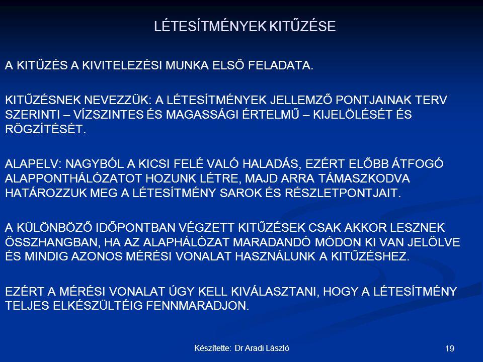 Készítette: Dr Aradi László 19 LÉTESÍTMÉNYEK KITŰZÉSE A KITŰZÉS A KIVITELEZÉSI MUNKA ELSŐ FELADATA. KITŰZÉSNEK NEVEZZÜK: A LÉTESÍTMÉNYEK JELLEMZŐ PONT