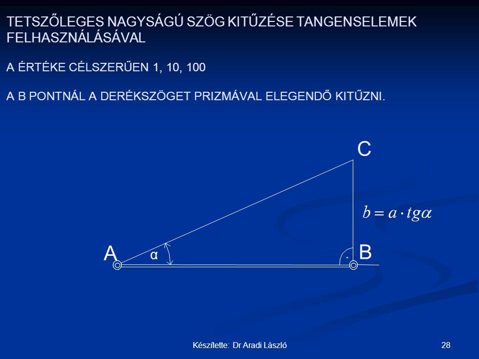 28Készítette: Dr Aradi László TETSZŐLEGES NAGYSÁGÚ SZÖG KITŰZÉSE TANGENSELEMEK FELHASZNÁLÁSÁVAL A ÉRTÉKE CÉLSZERŰEN 1, 10, 100 A B PONTNÁL A DERÉKSZÖG