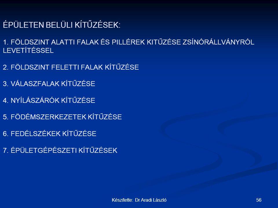 56Készítette: Dr Aradi László ÉPÜLETEN BELÜLI KÍTŰZÉSEK: 1. FÖLDSZINT ALATTI FALAK ÉS PILLÉREK KITŰZÉSE ZSÍNÓRÁLLVÁNYRÓL LEVETÍTÉSSEL 2. FÖLDSZINT FEL