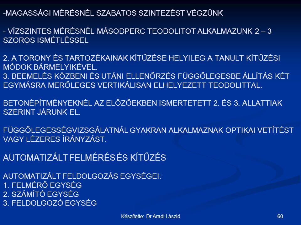 60Készítette: Dr Aradi László - -MAGASSÁGI MÉRÉSNÉL SZABATOS SZINTEZÉST VÉGZÜNK - VÍZSZINTES MÉRÉSNÉL MÁSODPERC TEODOLITOT ALKALMAZUNK 2 – 3 SZOROS IS