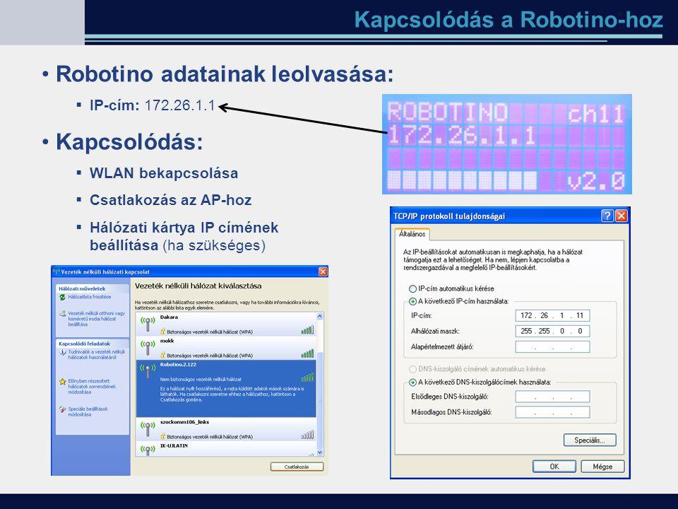 Kapcsolódás a Robotino-hoz Robotino adatainak leolvasása:  IP-cím: 172.26.1.1 Kapcsolódás:  WLAN bekapcsolása  Csatlakozás az AP-hoz  Hálózati kár