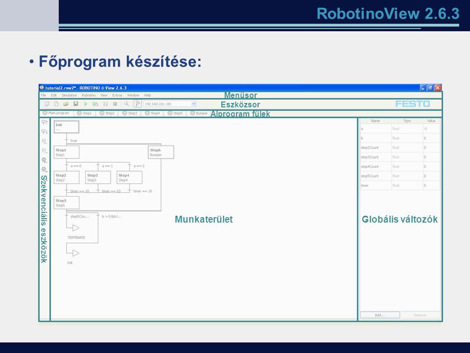 RobotinoView 2.6.3 Főprogram készítése: MunkaterületGlobális változók Alprogram fülek Eszközsor Menüsor Szekvenciális eszközök