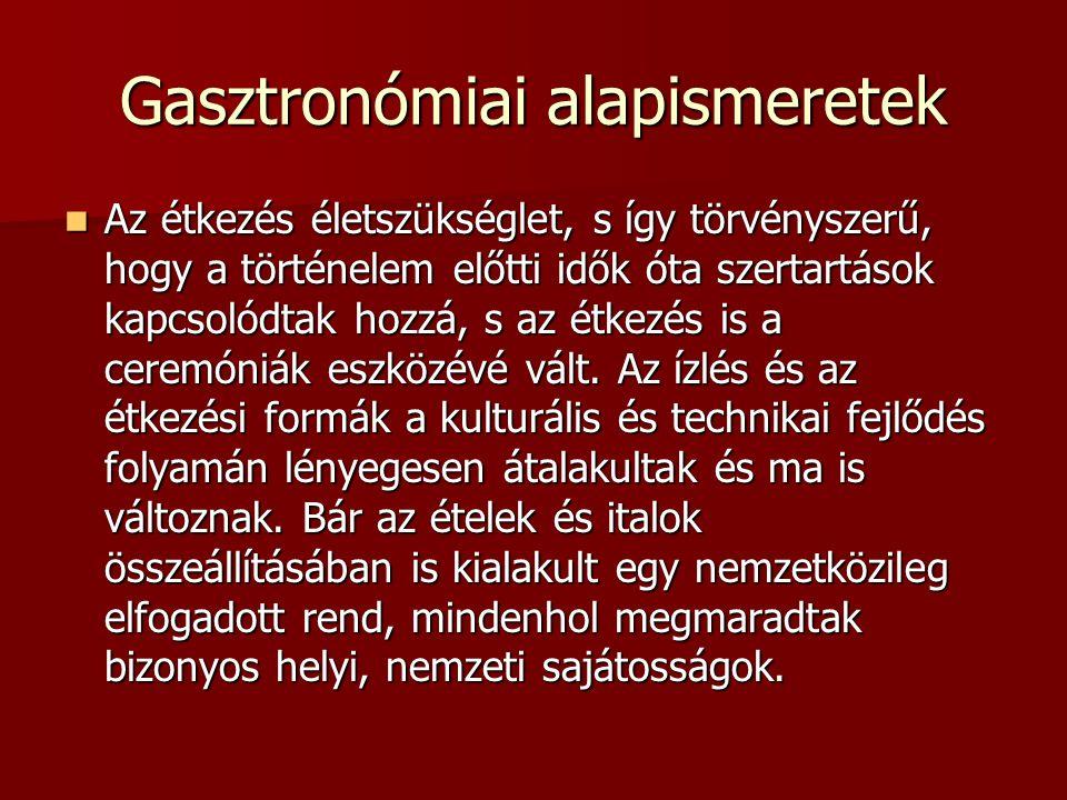 Gasztronómiai alapismeretek Az étkezés életszükséglet, s így törvényszerű, hogy a történelem előtti idők óta szertartások kapcsolódtak hozzá, s az étk
