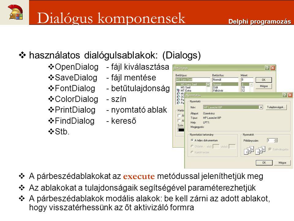  használatos dialógulsablakok: (Dialogs)  OpenDialog- fájl kiválasztása  SaveDialog- fájl mentése  FontDialog- betűtulajdonság  ColorDialog- szín