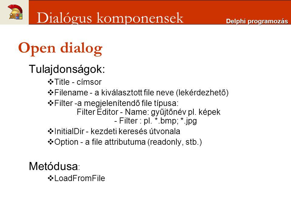 Open dialog Tulajdonságok:  Title - címsor  Filename - a kiválasztott file neve (lekérdezhető)  Filter -a megjelenítendő file típusa: Filter Editor