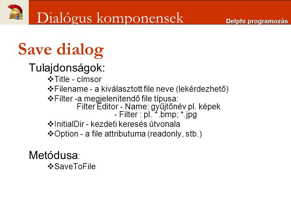 Save dialog Tulajdonságok:  Title - címsor  Filename - a kiválasztott file neve (lekérdezhető)  Filter -a megjelenítendő file típusa: Filter Editor