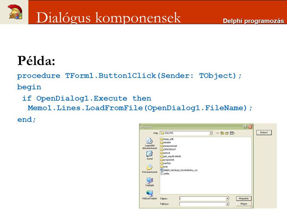 Példa: procedure TForm1.Button1Click(Sender: TObject); begin if OpenDialog1.Execute then Memo1.Lines.LoadFromFile(OpenDialog1.FileName); end; Delphi p