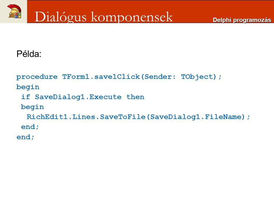 Példa: procedure TForm1.save1Click(Sender: TObject); begin if SaveDialog1.Execute then begin RichEdit1.Lines.SaveToFile(SaveDialog1.FileName); end; De