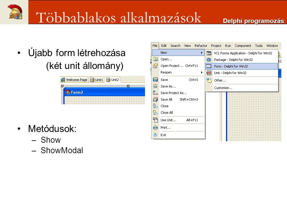 Újabb form létrehozása (két unit állomány) Metódusok: –Show –ShowModal Delphi programozás Többablakos alkalmazások