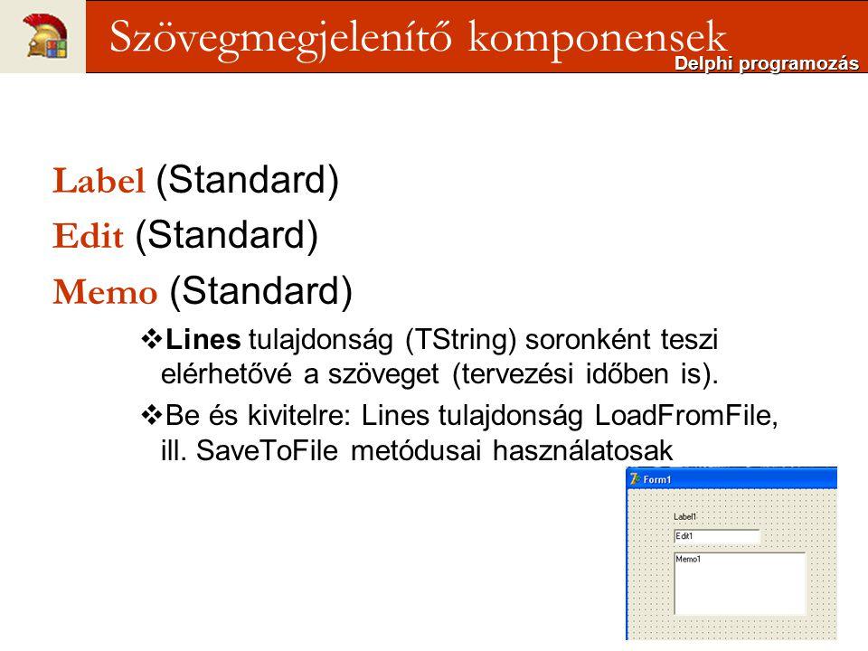 Label (Standard) Edit (Standard) Memo (Standard)  Lines tulajdonság (TString) soronként teszi elérhetővé a szöveget (tervezési időben is).  Be és ki