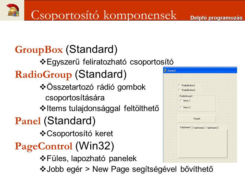 GroupBox (Standard)  Egyszerű feliratozható csoportosító RadioGroup (Standard)  Összetartozó rádió gombok csoportosítására  Items tulajdonsággal fe