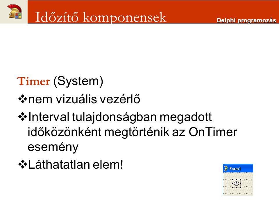 Timer (System)  nem vizuális vezérlő  Interval tulajdonságban megadott időközönként megtörténik az OnTimer esemény  Láthatatlan elem! Delphi progra