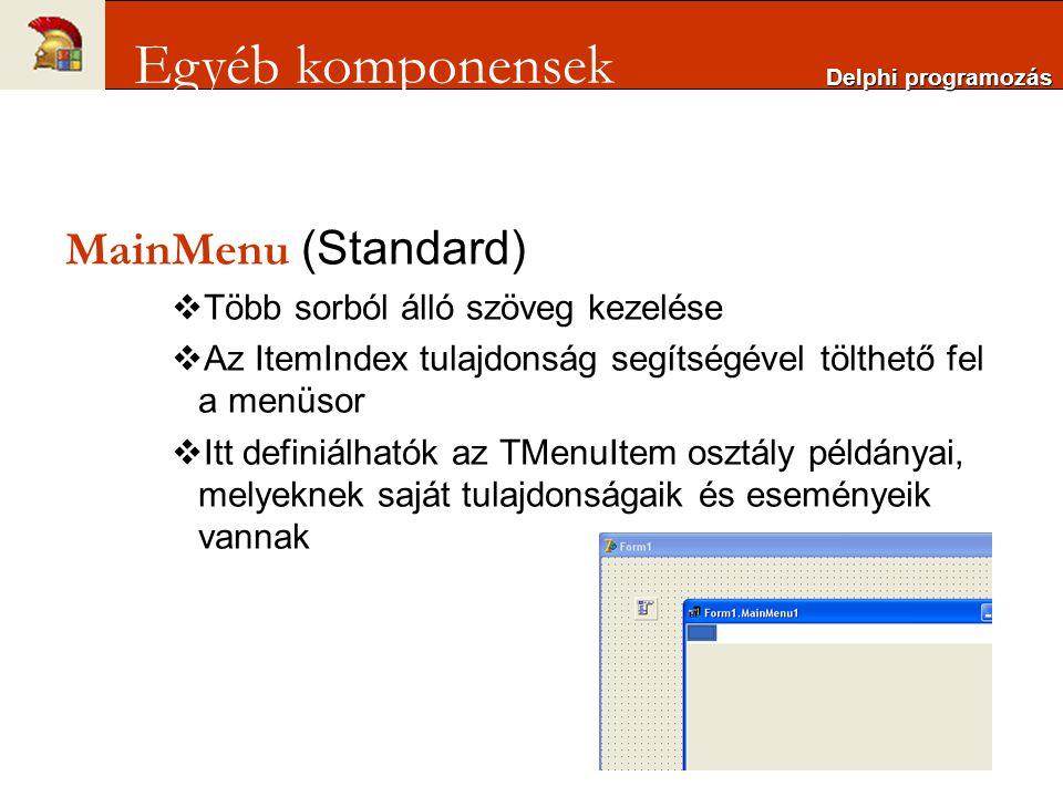 MainMenu (Standard)  Több sorból álló szöveg kezelése  Az ItemIndex tulajdonság segítségével tölthető fel a menüsor  Itt definiálhatók az TMenuItem