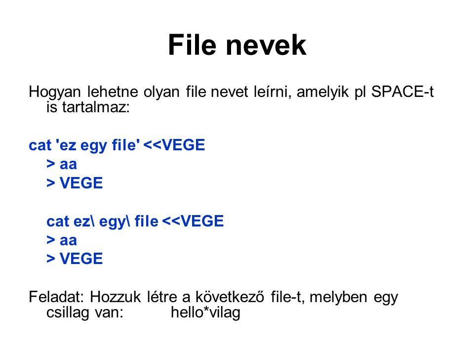 File nevek Hogyan lehetne olyan file nevet leírni, amelyik pl SPACE-t is tartalmaz: cat ez egy file <<VEGE > aa > VEGE cat ez\ egy\ file <<VEGE > aa > VEGE Feladat: Hozzuk létre a következő file-t, melyben egy csillag van: hello*vilag