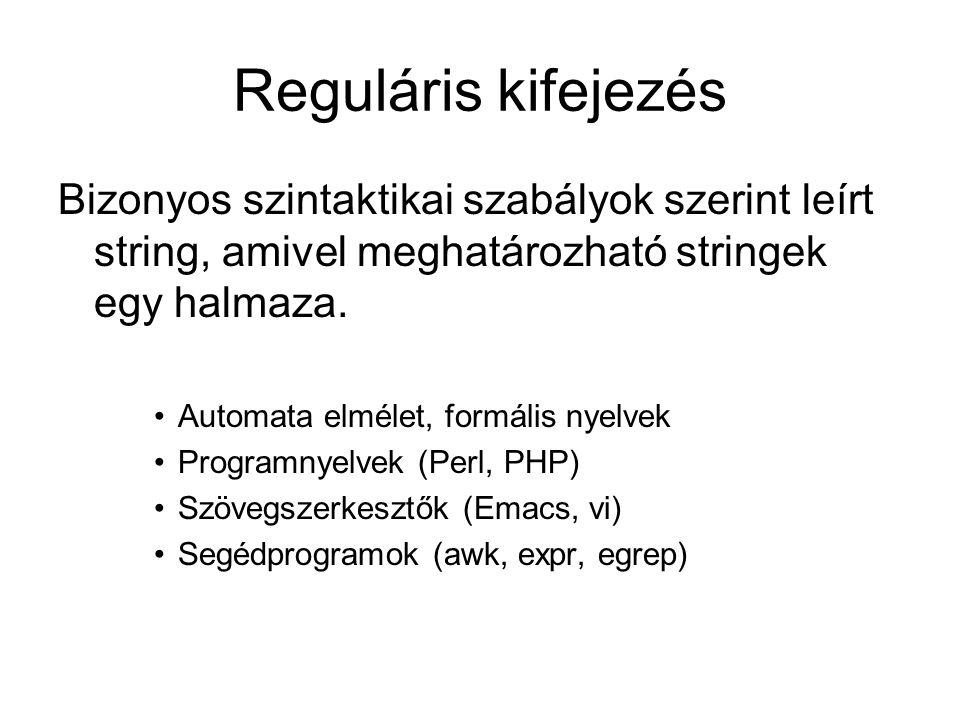 Reguláris kifejezés Bizonyos szintaktikai szabályok szerint leírt string, amivel meghatározható stringek egy halmaza.