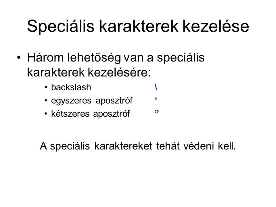 Speciális karakterek kezelése Három lehetőség van a speciális karakterek kezelésére: backslash \ egyszeres aposztróf ' kétszeres aposztróf A speciális karaktereket tehát védeni kell.