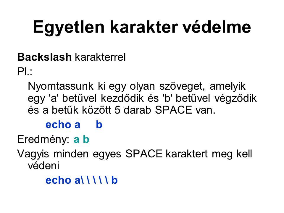 Egyetlen karakter védelme Backslash karakterrel Pl.: Nyomtassunk ki egy olyan szöveget, amelyik egy a betűvel kezdődik és b betűvel végződik és a betűk között 5 darab SPACE van.
