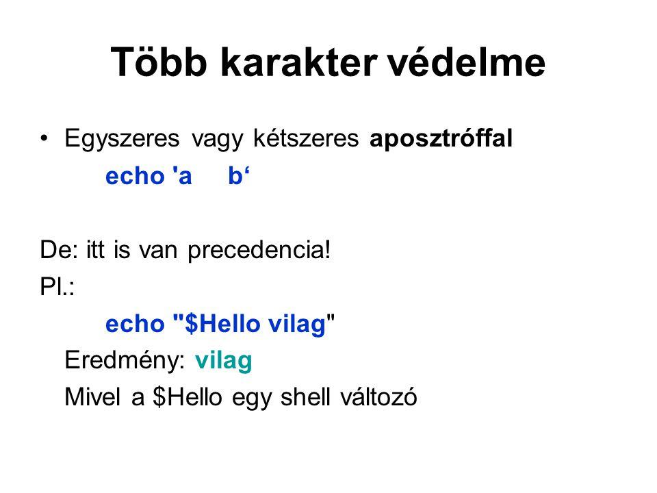 Több karakter védelme Egyszeres vagy kétszeres aposztróffal echo a b' De: itt is van precedencia.