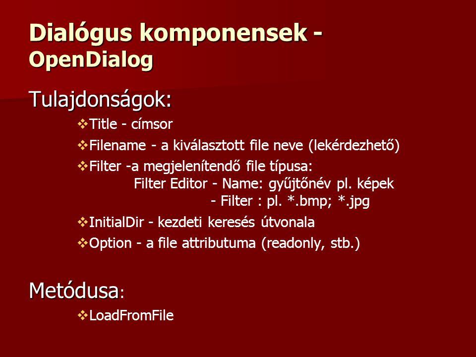 Dialógus komponensek - OpenDialog Tulajdonságok:   Title - címsor   Filename - a kiválasztott file neve (lekérdezhető)   Filter -a megjelenítendő file típusa: Filter Editor - Name: gyűjtőnév pl.