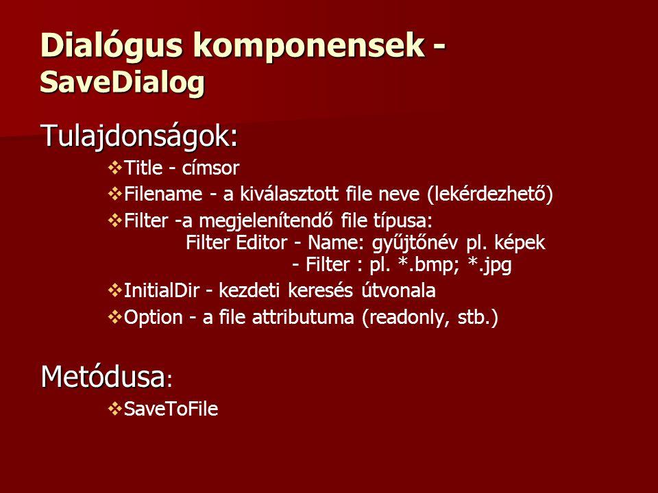 Dialógus komponensek - SaveDialog Tulajdonságok:   Title - címsor   Filename - a kiválasztott file neve (lekérdezhető)   Filter -a megjelenítendő file típusa: Filter Editor - Name: gyűjtőnév pl.