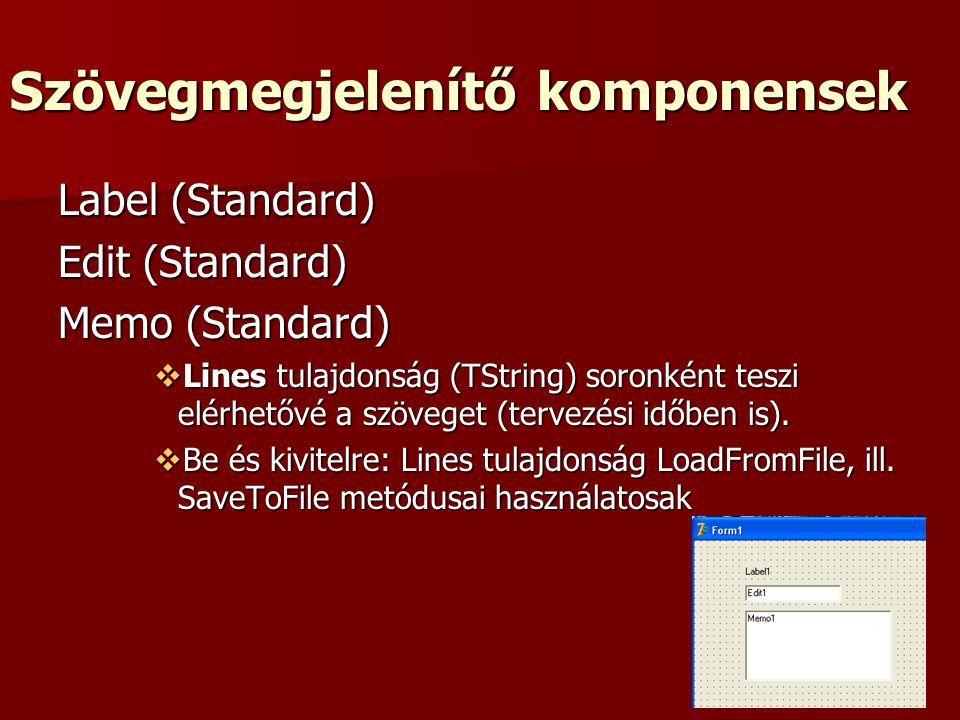Szövegmegjelenítő komponensek Label (Standard) Edit (Standard) Memo (Standard)  Lines tulajdonság (TString) soronként teszi elérhetővé a szöveget (tervezési időben is).