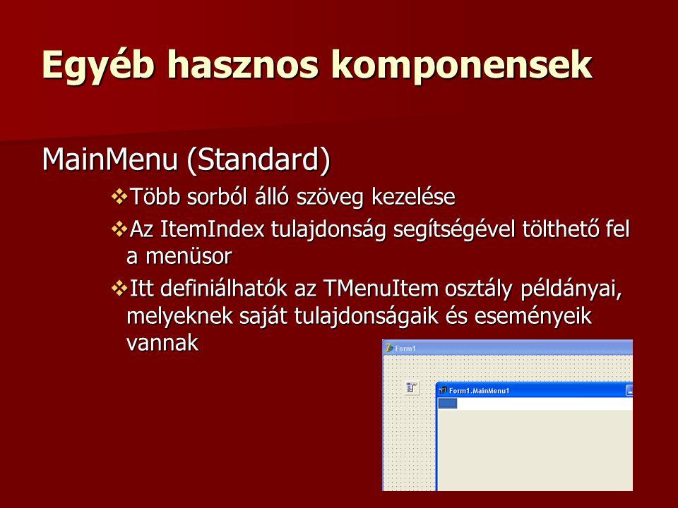 Egyéb hasznos komponensek MainMenu (Standard)  Több sorból álló szöveg kezelése  Az ItemIndex tulajdonság segítségével tölthető fel a menüsor  Itt definiálhatók az TMenuItem osztály példányai, melyeknek saját tulajdonságaik és eseményeik vannak