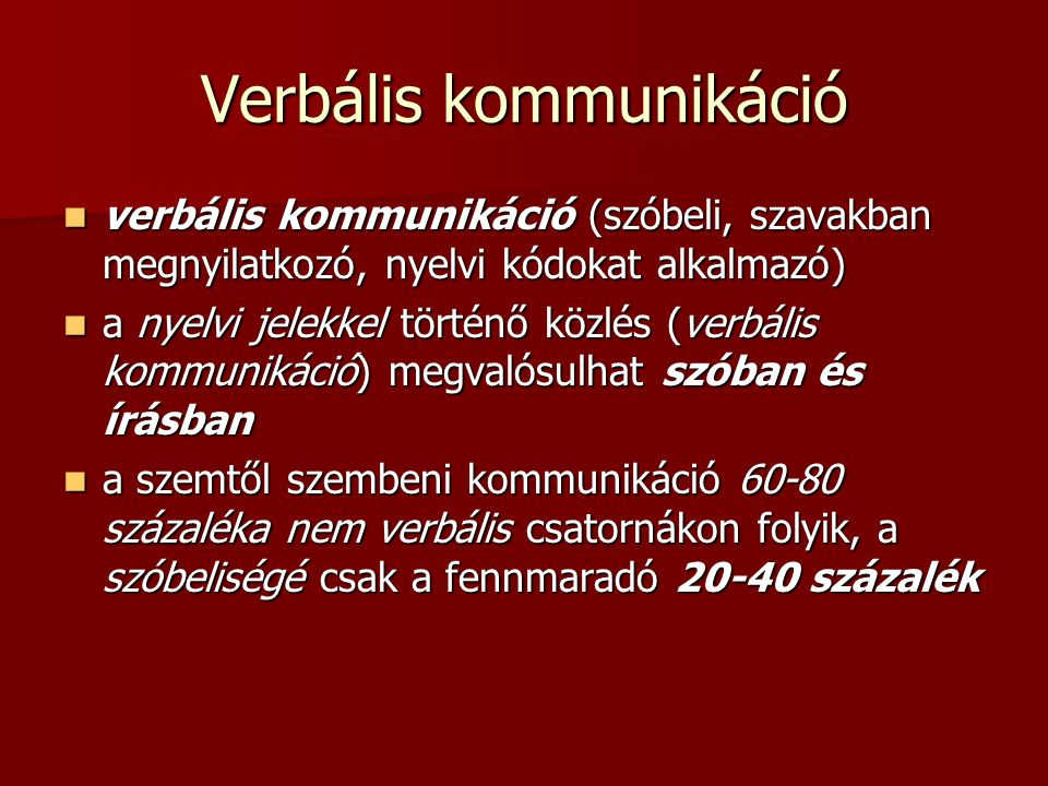 verbális kommunikáció (szóbeli, szavakban megnyilatkozó, nyelvi kódokat alkalmazó) verbális kommunikáció (szóbeli, szavakban megnyilatkozó, nyelvi kód