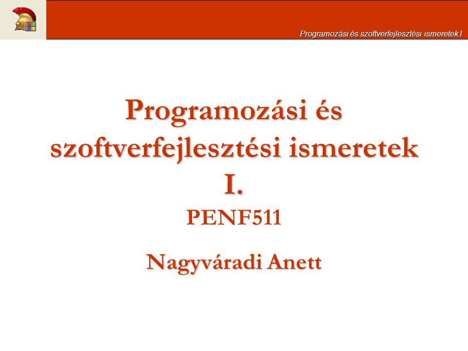 Programozási és szoftverfejlesztési ismeretek I. Programozási és szoftverfejlesztési ismeretek I. PENF511 Nagyváradi Anett Programozási és szoftverfej