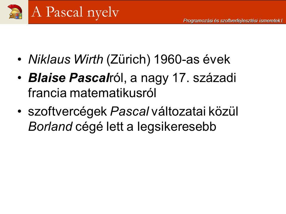 Niklaus Wirth (Zürich) 1960-as évek Blaise Pascalról, a nagy 17. századi francia matematikusról szoftvercégek Pascal változatai közül Borland cégé let