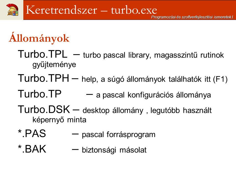 Állományok Turbo.TPL – turbo pascal library, magasszintű rutinok gyűjteménye Turbo.TPH – help, a súgó állományok találhatók itt (F1) Turbo.TP – a pasc
